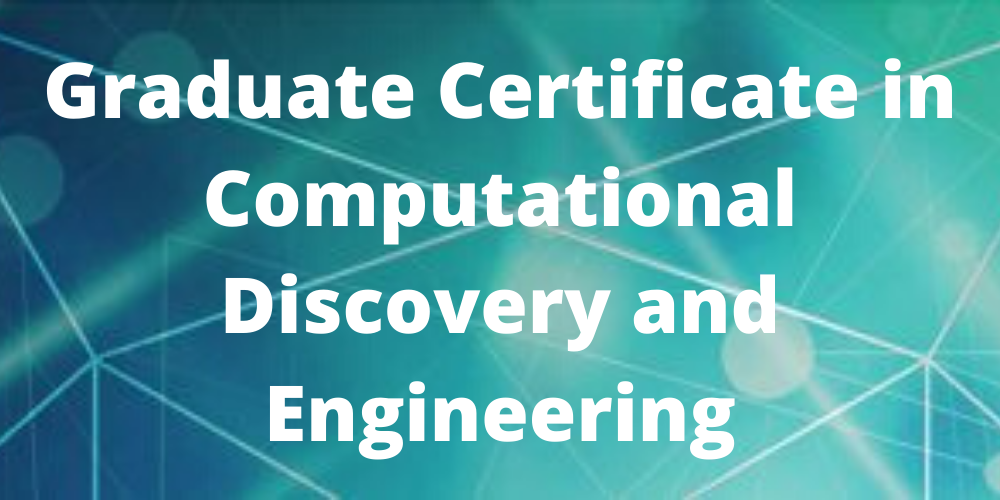 Graduate Certificate in Computational Discovery and Engineering