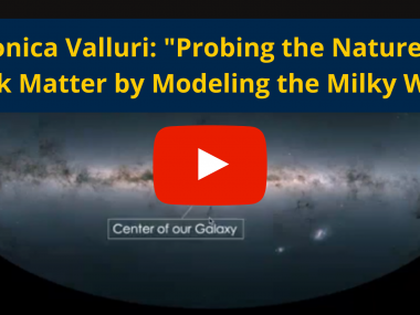 "Image of galaxy with red ""play"" icon in center. Text above reads ""Monica Valluri: ""Probing the Nature of Dark Mater by Modeling the Milky Way"""